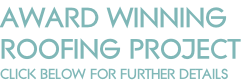 AWARD WINNING ROOFING PROJECT CLICK BELOW FOR FURTHER DETAILS
